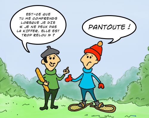 Un Québécois et un Français discutent. Le Français pose un question avec des termes typiquement français. Le Québécois qui ne comprend pas lui répond «pantoute», un adverbe québécois qui signifie «pas du tout».