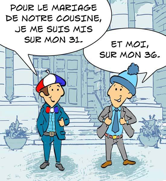 Un Français et un Québécois se parlent. LE Français dis qu'il s'Est mis sur son 31 pour aller au mariage de leur cousine. Le Québécois lui répond que lui, il s'est mis sur son 36. Deux expressions qui veulent dire exactement la même chose.