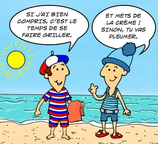 Un Français et un Québécois discutent sur une plage. Le Français dit : Si j'ai bien compris, c'est le temps de se faire griller. Le Québécois répond : Et mets de la crème, sinon, tu vas pleumer.