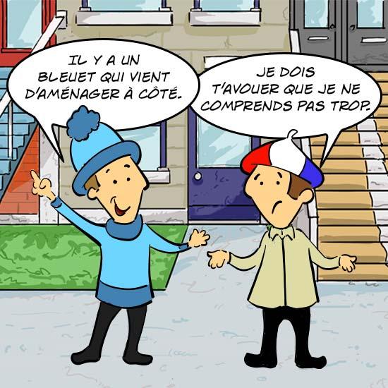 Jule, le Québécois, dit «Il y a un bleuet qui vient d'aménager à côté. Jules, le Français, lui répond, je dois t'avouer que je ne comprends pas trop.